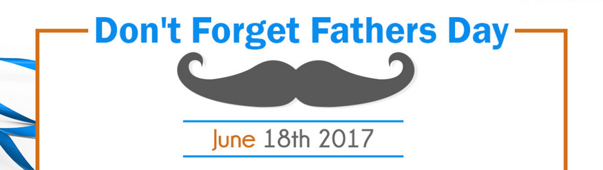 Don't Forget Father's Day 2017