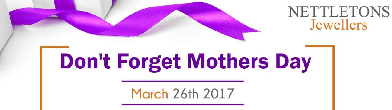 Don't Forget Mothers Day March 26th 2017